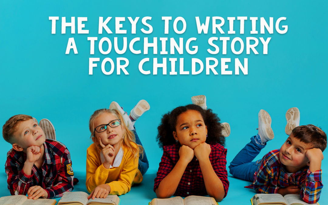 The Keys to Writing a Touching Story for Children
